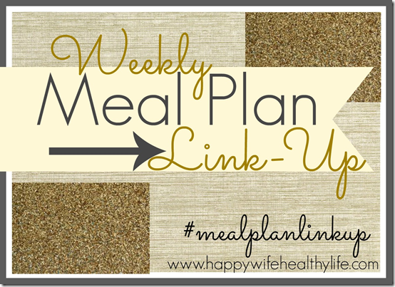 Weekly Meal Plan Link-Up hosted by Happy Wife Healthy Life