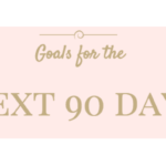 Goals for the Next 90 Days