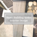 Home Building Series: Interior Design