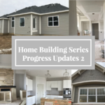 Home Building Series: Progress Updates 2